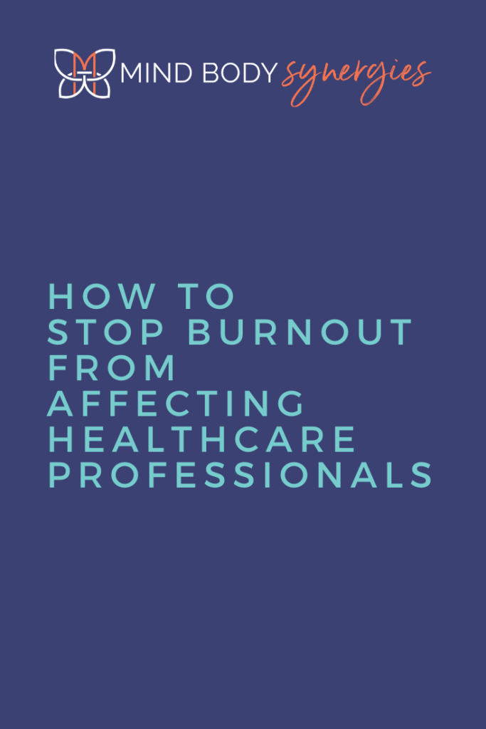How to Stop Burnout From Affecting You as a Healthcare Professional // Mind Body Synergies #stress #health #balance